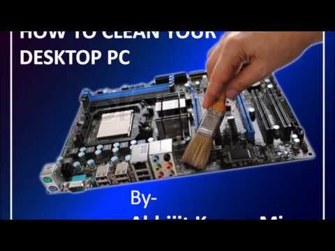 How to clean you desktop PC - A through guide