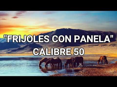 LETRA!! FRIJOLES CON PANELA!! CALIBRE 50!! 2017