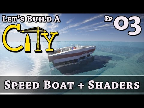 How To Build A City :: Minecraft :: Speed Boat + Shaders :: E3 :: Z One N Only
