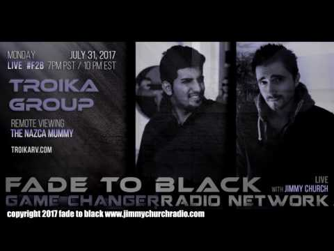 Ep. 697 FADE to BLACK Jimmy Church w/ The Troika Group : Nazca Mummy Remote Viewing : LIVE