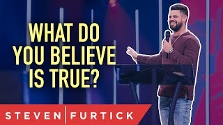 What do you believe is true? | Pastor Steven Furtick