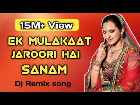 Ek Mulaqat Zaroori Hai Sanam (Hindi Love DJ song)
