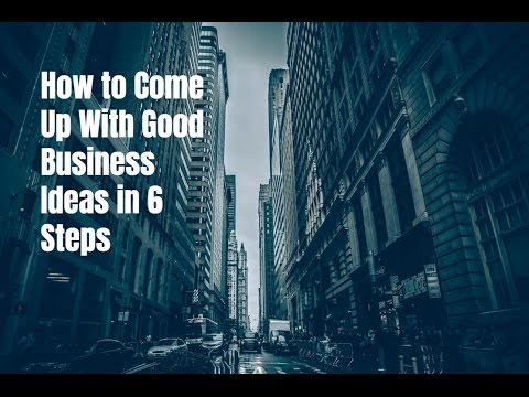 How to Come Up With Good Business Ideas in 6 Steps