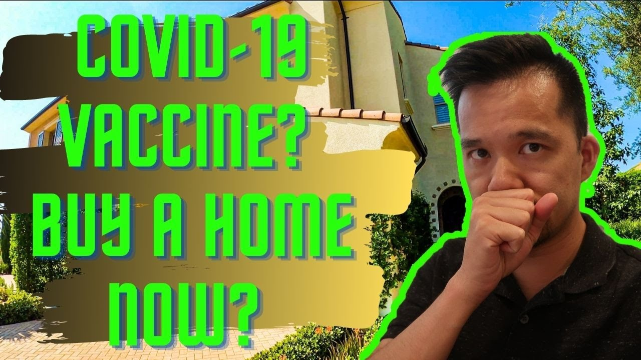 what does a COVID-19 VACCINE mean for the housing market? Should you buy a home now or wait?