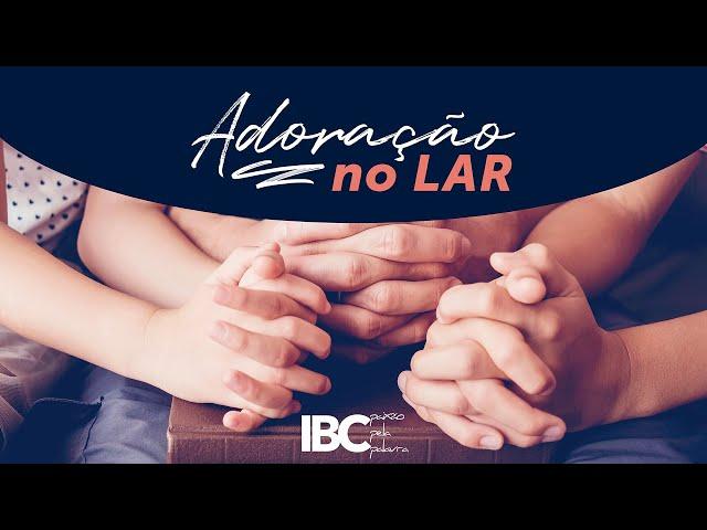 🔴 IBC // Adoração no Lar // Aula 04