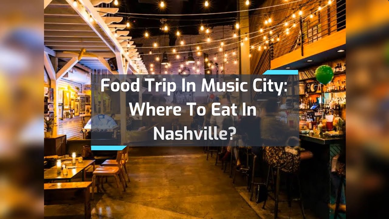 Food Trip In Music City: Where To Eat In Nashville?