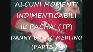 DANNY B + MC MERLINO  - PARTE 2°- DISCOTECA IL PACHA
