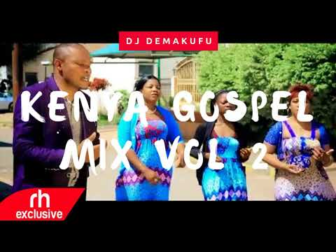 DJ DEMAKUFU - 2017 KENYAN GOSPEL MIX  VOL 2 (RH EXCLUSIVE)