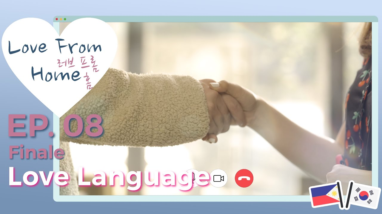 Download LOVE FROM HOME   EPISODE 08 (Finale): Love Language [ENG/KOR SUB]