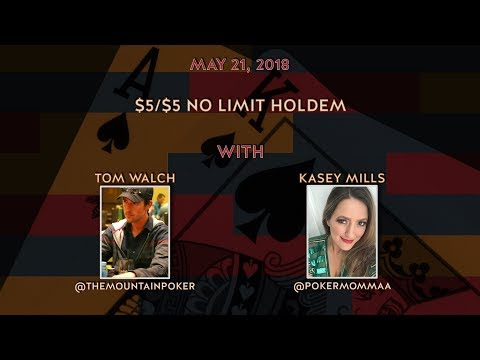 $5/$5 No Limit Holdem with Tom Walch and Kasey Mills