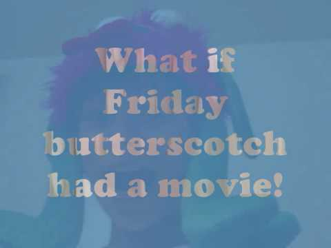 friday butterscotch the movie coming soon
