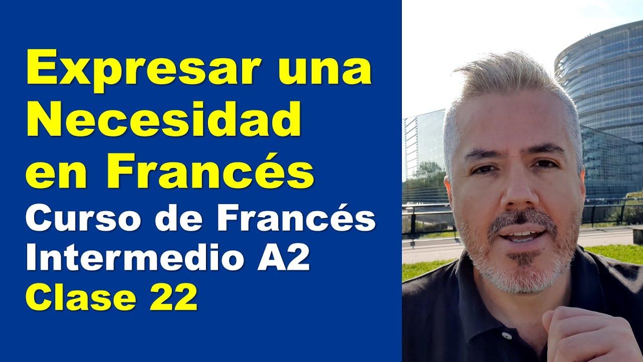 Cómo expresar una Necesidad en francés, decir Necesito / Curso de Francés Intermedio A2 / Lección 22