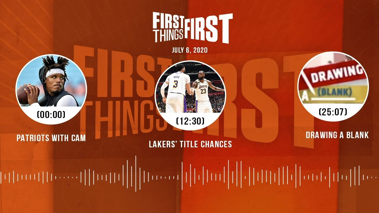Patriots with Cam Newton + Lakers' title chances (7.6.20) | FIRST THINGS FIRST Audio Podcast