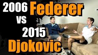 2006 Federer vs. 2015 Djokovic