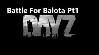 DayZ .63 []Battle for Balota Part 1[] NON STOP ACTION