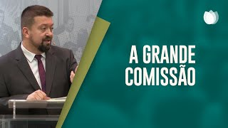 A Grande Comissão | Pr. Nilson Junior