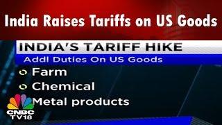 India Raises Tariffs on US Goods | CNBC TV18