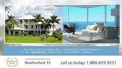 Drug Rehab Weatherford TX - Inpatient Residential Treatment