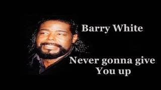 Barry White // Never gonna give You up