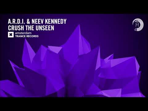 A.R.D.I. & Neev Kennedy - Crush The Unseen (Amsterdam Trance)