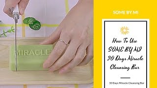 How To Use SOME BY MI 30 Days Miracle Cleansing Bar | YesStyle Korean Beauty