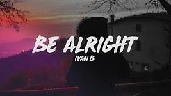 Ivan B - Be Alright (Lyrics)