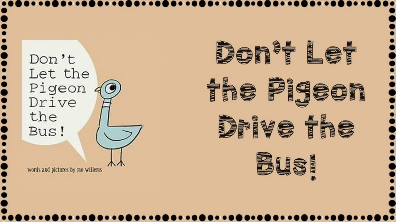 Don T Let The Pigeon Drive The Bus Youtube