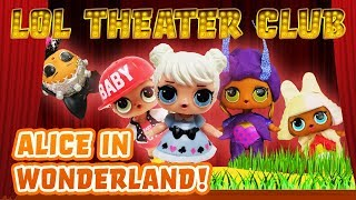 LOL Surprise Dolls Perform Alice in Wonderland! Starring Sugar Queen, Dollface, and MC Swag!