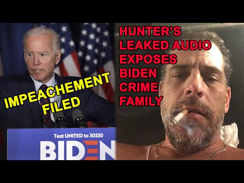 Articles of Impeachment Filed On Joe Biden & Leaked Audio of Hunter Biden Exposing His Crime Fam