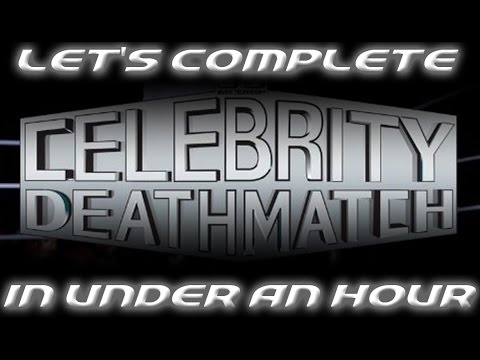 LETS COMPLETE CELEBRITY DEATHMATCH IN UNDER AN HOUR