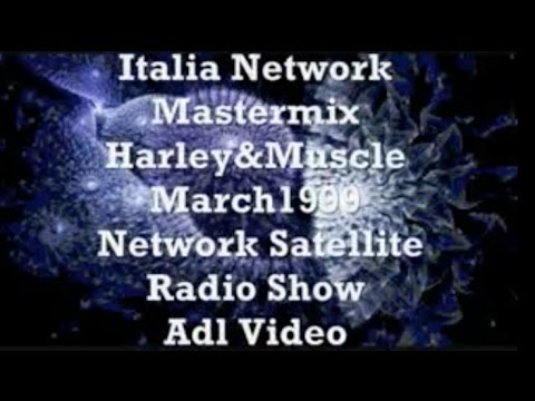 Italia Network Mastermix - Harley&Muscle - March1999 - Network Satellite Radio Show - Adl Video