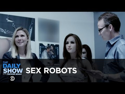 Robots Want Our Jobs... and Our Genitals | The Daily Show