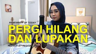 PERGI HILANG DAN LUPAKAN - REMEMBER OF TODAY (COVER BY REGITA ECHA)