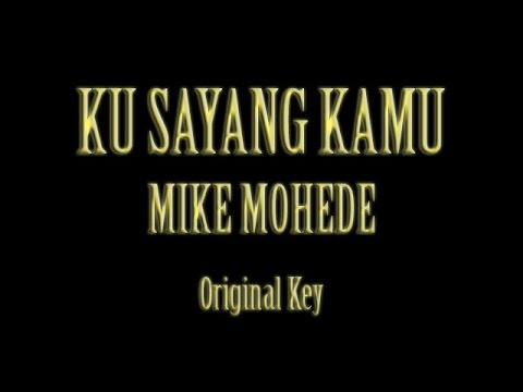 Ku Sayang Kamu Mike Mohede Karaoke Original Key
