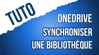 [TUTO] Synchroniser sa bibliothèque OneDrive (local/cloud)