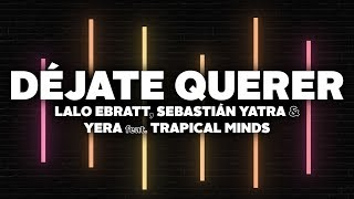 Download Lalo Ebratt, Sebastian Yatra, Yera - Déjate Querer (Letra) ft. Trapical Minds Mp3 and Videos