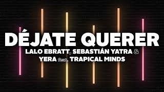 Lalo Ebratt, Sebastian Yatra, Yera - Déjate Querer    Ft. Trapical Minds