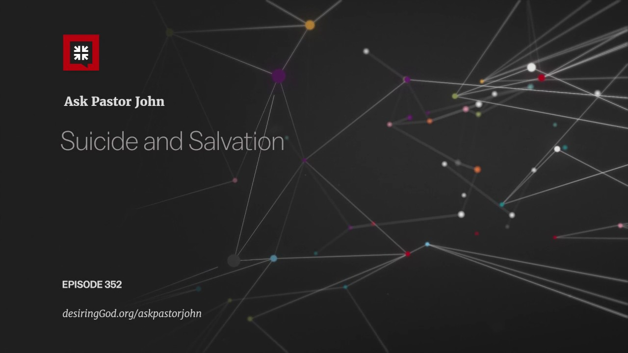Suicide and Salvation // Ask Pastor John