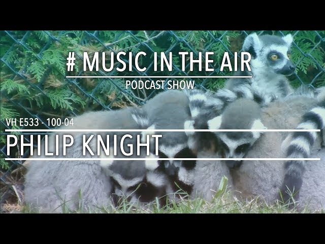 PodcastShow | Music in the Air VH 100 04 w/ PHILIP KNIGHT