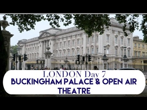 London Day 7 | Buckingham Palace & Open Air Theatre