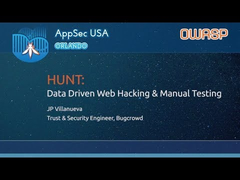 HUNT: Data Driven Web Hacking & Manual Testing - JP Villanueva - AppSecUSA 2017