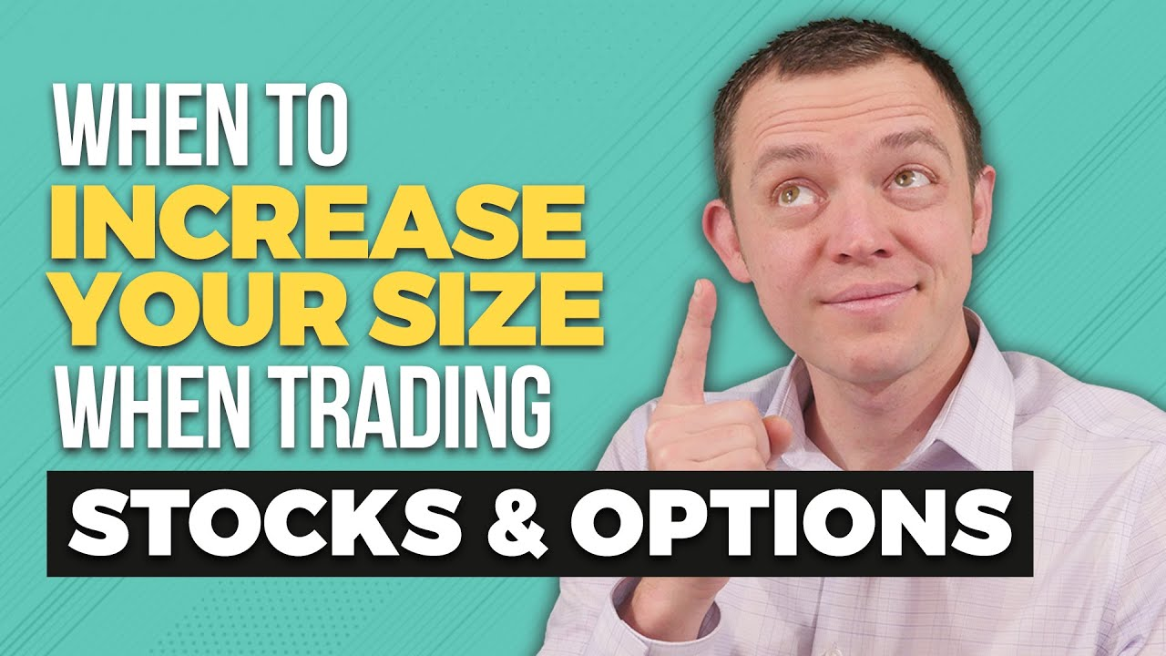 How Do You Know When to Increase Your Size when Trading Stocks or Options
