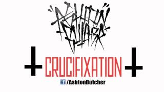 Ashton Butcher - Crucifixation (Remastered) [HQ] 2012