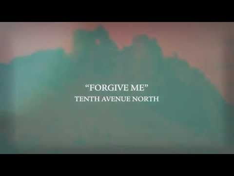 Tenth Avenue North - Forgive Me -Lyric Video