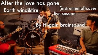 After the love has gone : Earth wind and fire ( instrumental )cover (live)by Hi-gainbrainsound