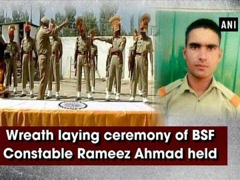 Wreath laying ceremony of BSF Constable Rameez Ahmad held - Jammu & Kashmir News