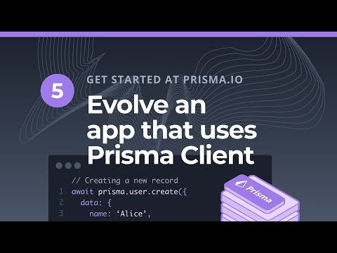 Evolve An App That Uses Prisma Client (5/5)