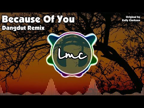 Because Of You - Kelly Clarkson [LMC Dangdut Remix]