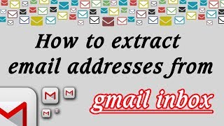 How to extract email addresses from gmail inbox?