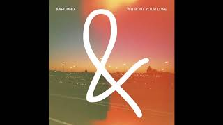 &around - Without Your Love